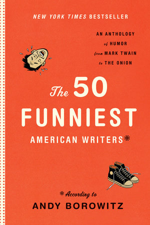 The 50 Funniest American Writers*: An Anthology from Mark Twain to The Onion