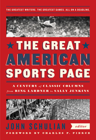 The Great American Sports Page: A Century of Classic Columns from Ring Lardner  to Sally Jenkins