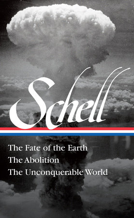 Jonathan Schell: The Fate of the Earth, The Abolition, The Unconquerable World (LOA#329)