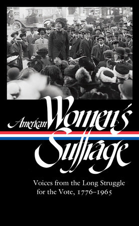 American Women's Suffrage: Voices from the Long Struggle for the Vote 1776-1965 (LOA #332)