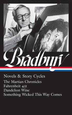 Ray Bradbury: Novels & Story Cycles (LOA #347)