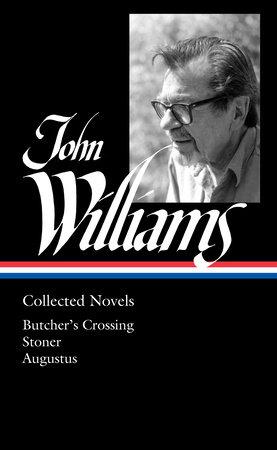 John Williams: Collected Novels (LOA #349)