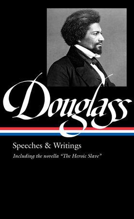 Frederick Douglass: Speeches & Writings (LOA #358)