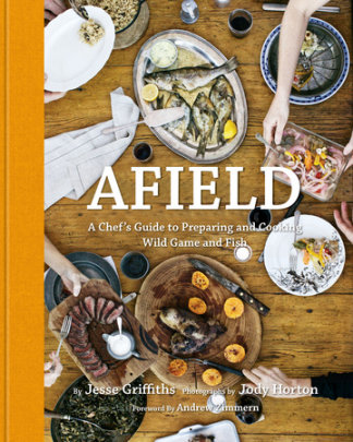 Afield - Written by Jesse Griffiths, Photographed by Jody Horton, Foreword by Andrew Zimmern