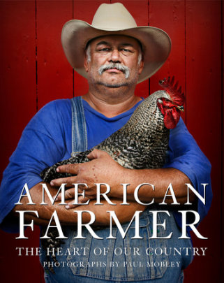 American Farmer - Text by Katrina Fried, Photographed by Paul Mobley