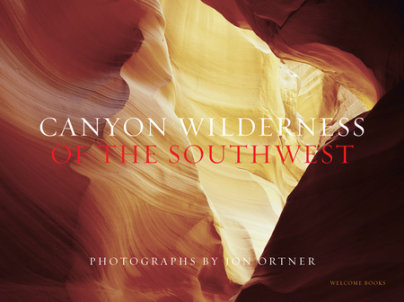 Canyon Wilderness of the Southwest - Written by Jon Ortner, Introduction by Greer K. Chesher