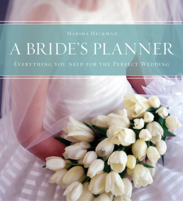 A Bride's Planner - Author Marsha Heckman, Photographs by Richard Jung