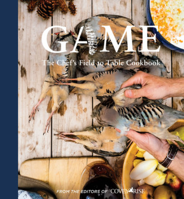 Game - Written by Editors of Covey Rise Magazine, Foreword by Chris Hastings