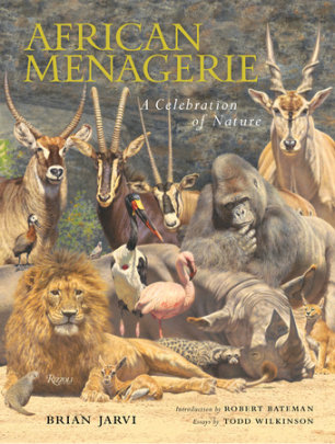 African Menagerie - Written by Brian Jarvi, Contribution by Todd Wilkinson, Foreword by Robert Bateman