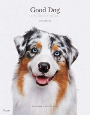 Good Dog - Written by Randal Ford, Foreword by W. Bruce Cameron