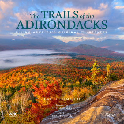 The Trails of the Adirondacks - Written by Carl Heilman II, Foreword by Bill McKibben, Text by Neal Burdick, Contribution by Adirondack Mountain Club