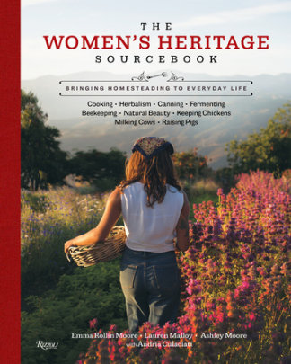 The Women's Heritage Sourcebook - Author Ashley Moore and Lauren Malloy and Emma Rollin Moore and Audria Culaciati