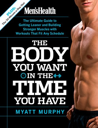 5f1e4f71b1 Men s Health The Body You Want in the Time You Have by Myatt Murphy ...