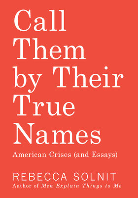 Cover of Call Them by Their True Names: American Crises (and Essays)