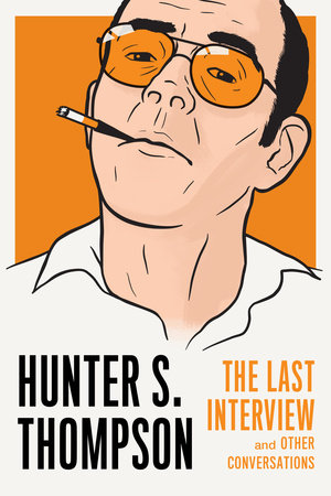Hunter S. Thompson: The Last Interview