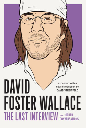 David Foster Wallace: The Last Interview Expanded with New Introduction