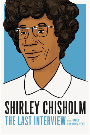 Shirley Chisholm: The Last Interview