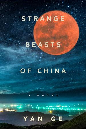 Strange Beasts of China by Yan Ge | Penguin Random House Canada