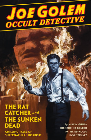 Joe Golem Occult Detective Volume 1- The Rat Catcher and The Sunken Dead