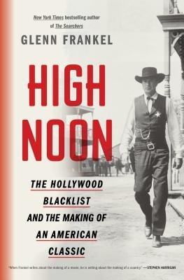 Cover of High Noon: The Hollywood Blacklist and the Making of an American Classic