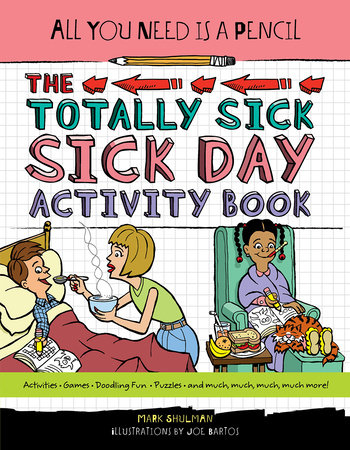All You Need Is a Pencil: The Totally Sick Sick-Day Activity Book