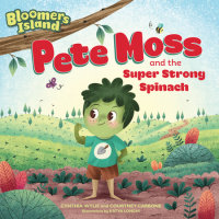 Cover of Pete Moss and the Super Strong Spinach cover