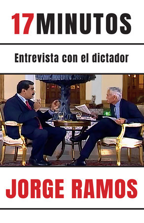 17 minutos: Entrevista con el dictador / 17 Minutes. An Interview with the Dicta tor by Jorge Ramos