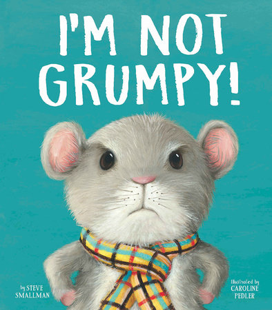 I'm Not Grumpy!