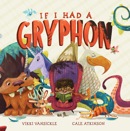If I Had a Gryphon by Vikki VanSickle | Penguin Random House Canada