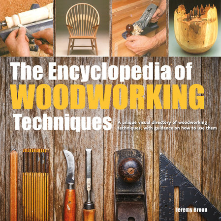 Encyclopedia Of Woodworking Techniques The By Jeremy Broun