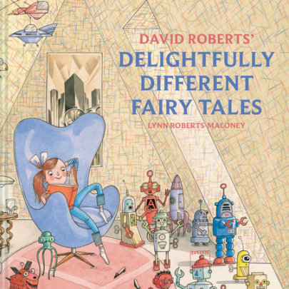 David Roberts' Delightfully Different Fairy Tales - Illustrated by David Roberts and Lynn Roberts-Maloney