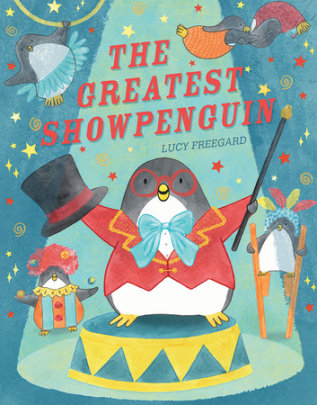 The Greatest Show Penguin - Written by Lucy Freegard