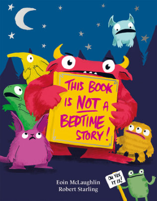 This Book is Not a Bedtime Story - Written by Eoin McLaughlin, Illustrated by Rob Starling