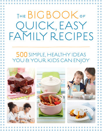 The Big Book of Quick, Easy Family Recipes
