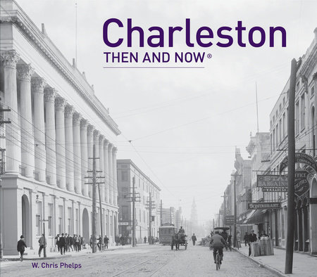 Charleston Then and Now®