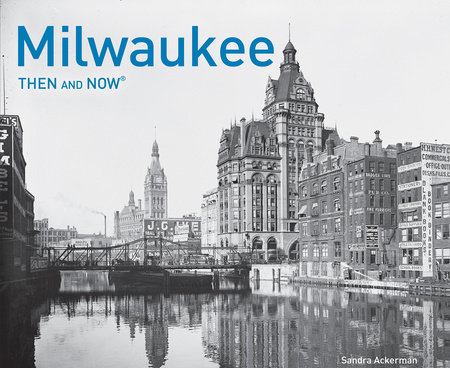 Milwaukee Then and Now®