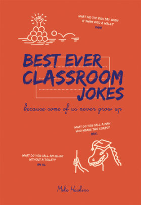 Best Ever Classroom Jokes - Author Mike Haskins
