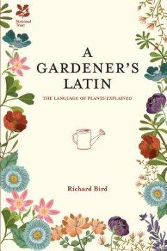 A Gardener's Latin - Author Richard Bird
