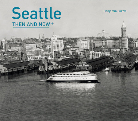 Seattle Then and Now®