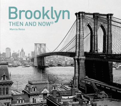 Brooklyn Then and Now® - Written by Marcia Reiss