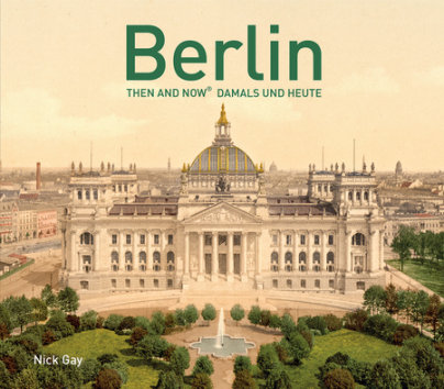 Berlin Then and Now® - Written by Nick Gay