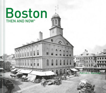 Boston Then and Now® - Written by Patrick Kennedy