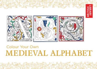Colour Your Own Medieval Alphabet - Written by British Library