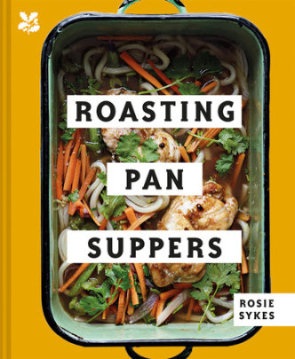 Roasting Pan Suppers - Written by Rosie Skyes