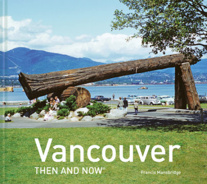 Vancouver Then and Now® - Written by Francis Mansbridge