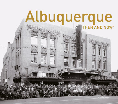 Albuquerque Then and Now - Written by Mo Palmer