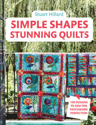 Simple Shapes, Stunning Quilts - Written by Stuart Hillard