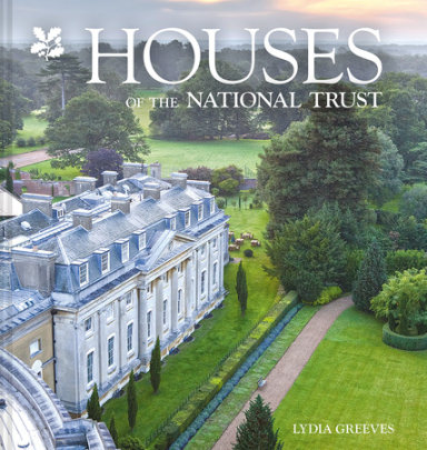 Houses of the National Trust - Written by Lydia Greeves