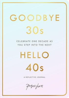 Goodbye 30s Hello 40s