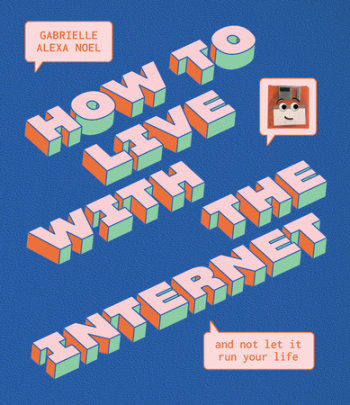 How to Live With the Internet and Not Let It Run Your Life - Written by Gabrielle Alexa Noel